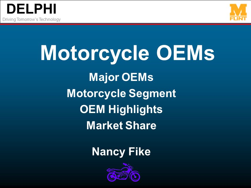 DELPHI Driving Tomorrows Technology Motorcycle OEMs Major OEMs Motorcycle Segment OEM Highlights Market Share Nancy Fike