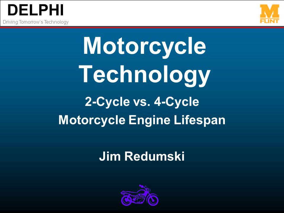 DELPHI Driving Tomorrows Technology Motorcycle Technology 2-Cycle vs. 4-Cycle Motorcycle Engine Lifespan Jim Redumski