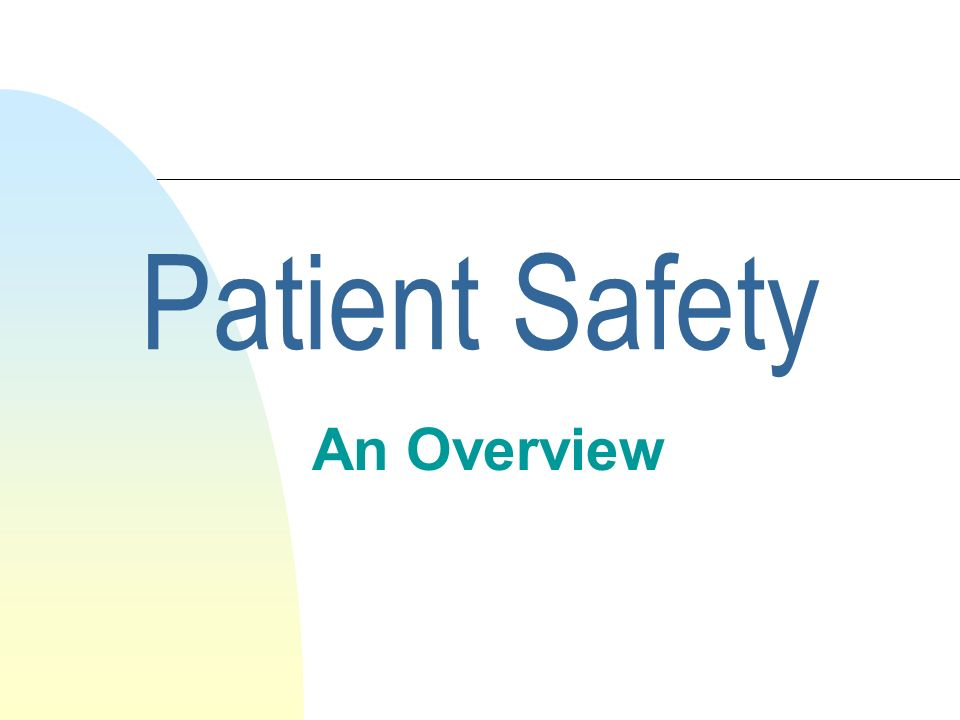 Creating a Culture of Safety n Acknowledge high-risk, error prone nature of modern healthcare n Widespread shared acceptance of responsibility for risk reduction n Encourage open communication about safety concerns in a non- punitive environment, facilitating reporting of errors and safety concerns n Learn from errors n Embrace accountability for patient safety n Implement known safe practices --NQF 2001