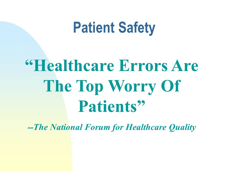 Patient Safety is freedom from injury or illness resulting from the processes of healthcare NQF 2001