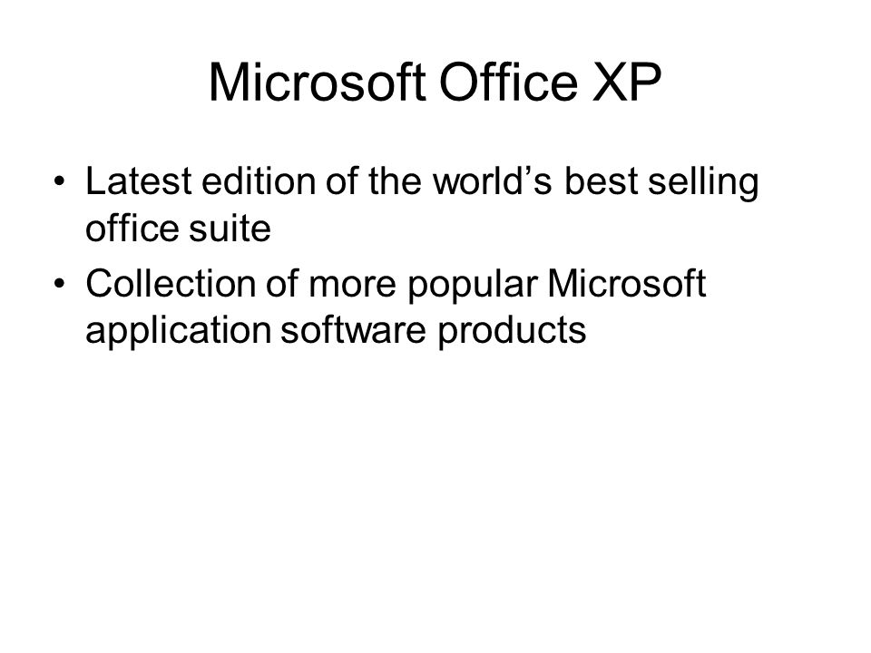 Microsoft Office XP Latest edition of the worlds best selling office suite Collection of more popular Microsoft application software products