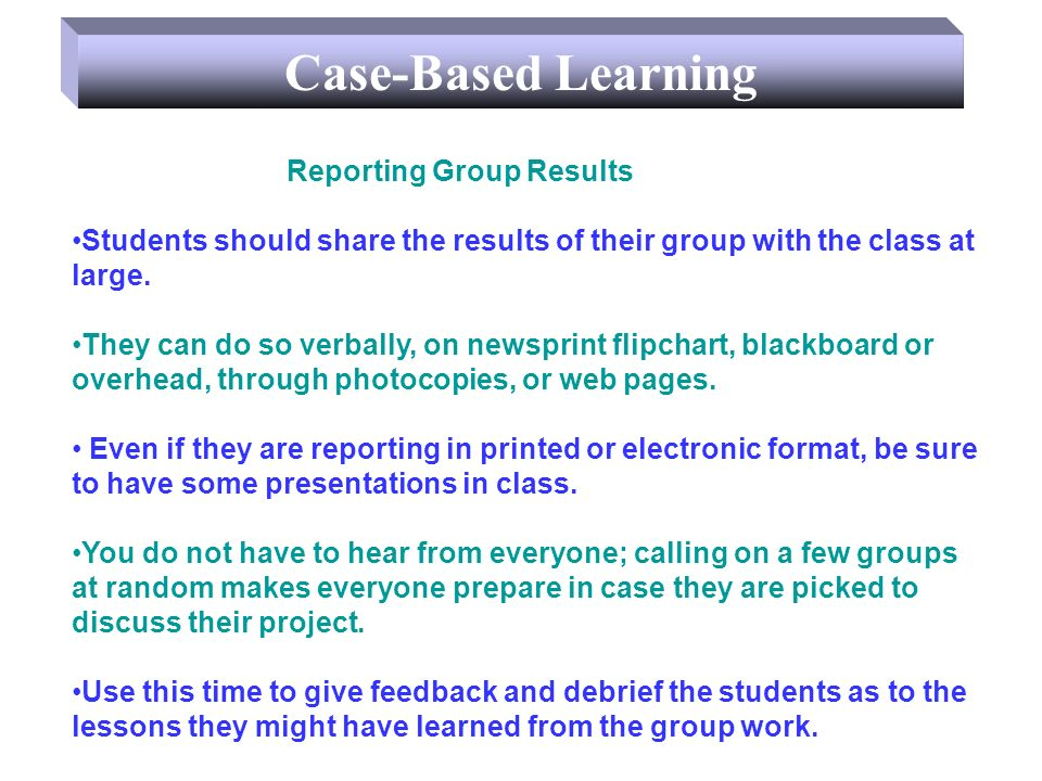 Reporting Group Results Students should share the results of their group with the class at large.