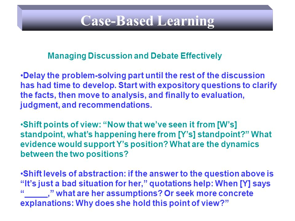 Managing Discussion and Debate Effectively Delay the problem-solving part until the rest of the discussion has had time to develop. Start with exposit