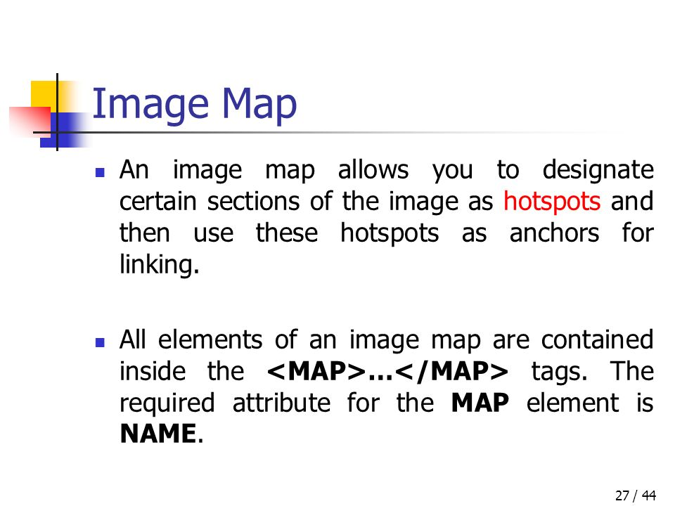 / 4427 Image Map An image map allows you to designate certain sections of the image as hotspots and then use these hotspots as anchors for linking.
