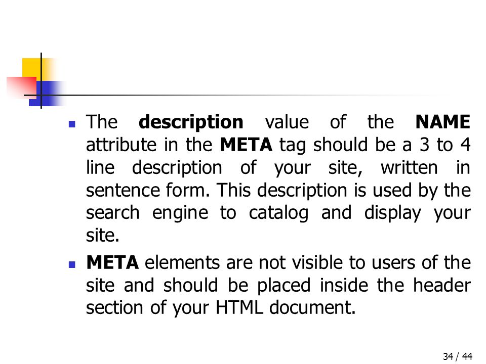 / 4434 The description value of the NAME attribute in the META tag should be a 3 to 4 line description of your site, written in sentence form.