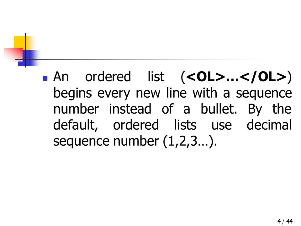 / 444 An ordered list ( … ) begins every new line with a sequence number instead of a bullet.