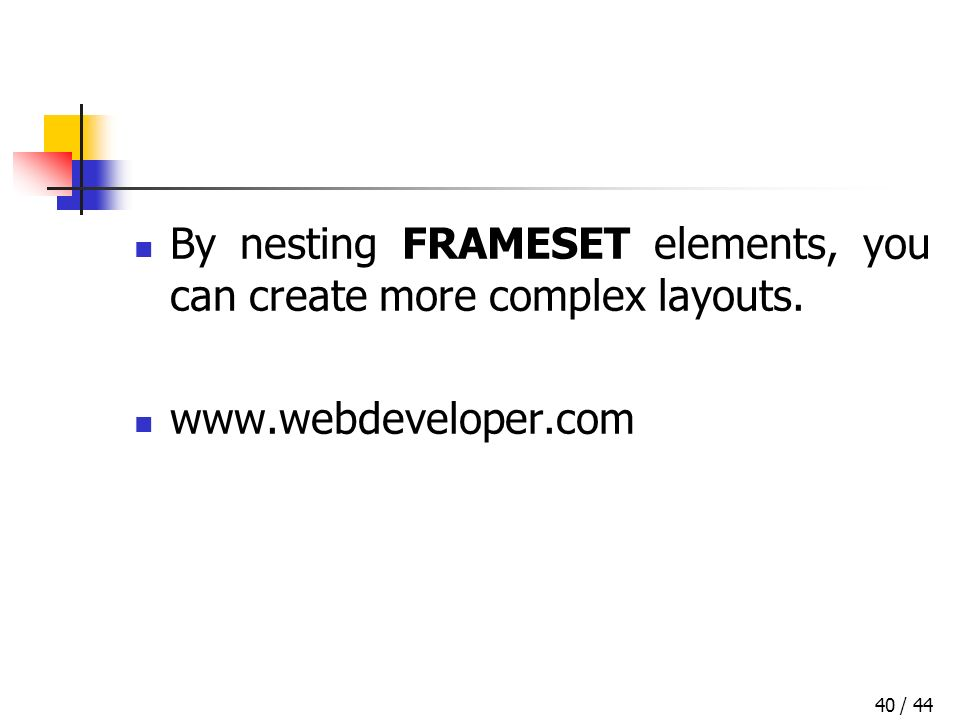 / 4440 By nesting FRAMESET elements, you can create more complex layouts. www.webdeveloper.com