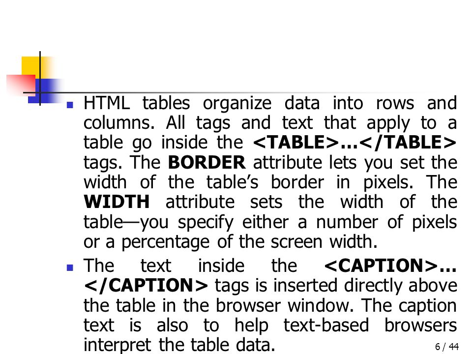 / 446 HTML tables organize data into rows and columns.