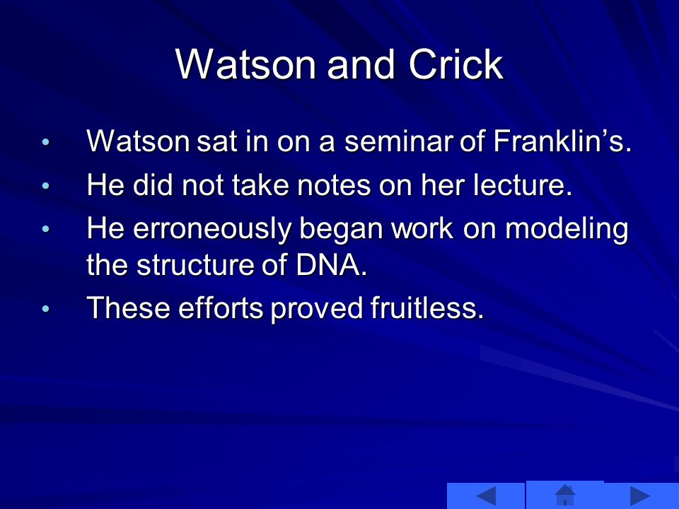 Watson and Crick Wilkins and Franklin worked at Kings College.