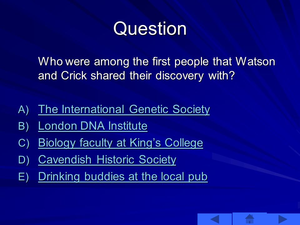 Watson and Crick On February 28, 1953 Watson and Crick walked into the Eagle pub in London and announced they had found the secret of life.
