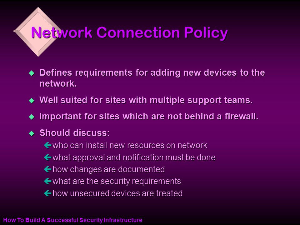 How To Build A Successful Security Infrastructure Network Connection Policy u Defines requirements for adding new devices to the network.