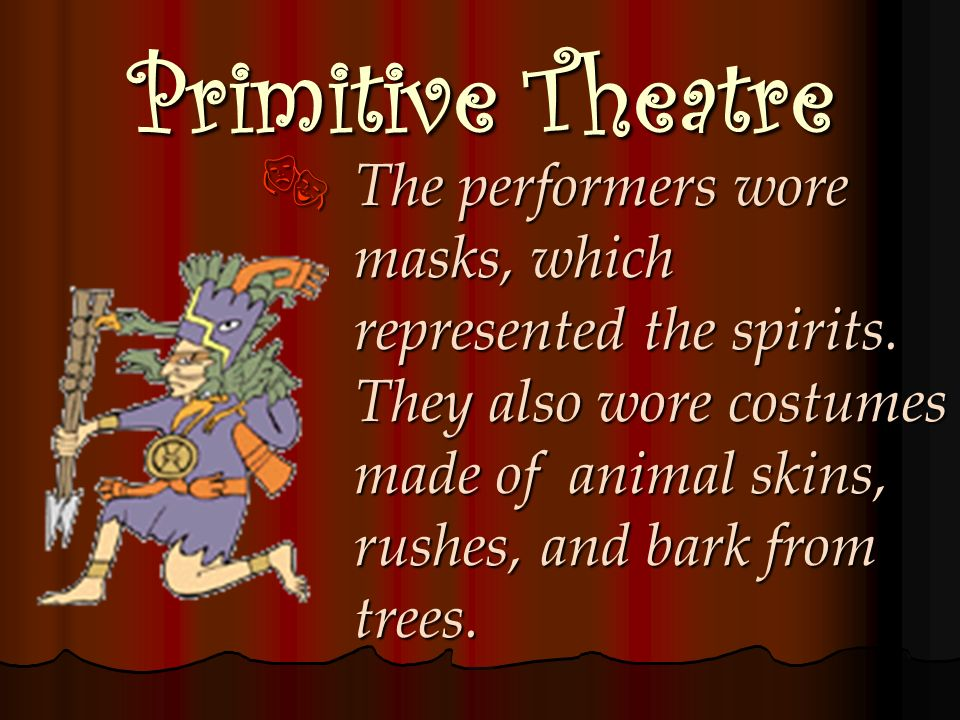 Primitive Theatre Theater first came from primitive societies through dance. Theater first came from primitive societies through dance. The dances wer