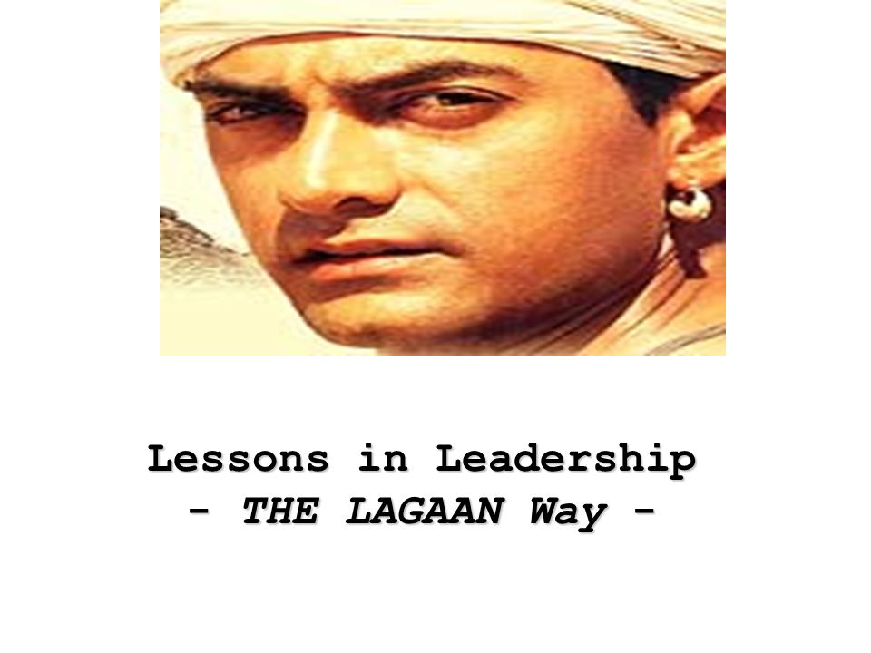 Lessons in Leadership - THE LAGAAN Way -