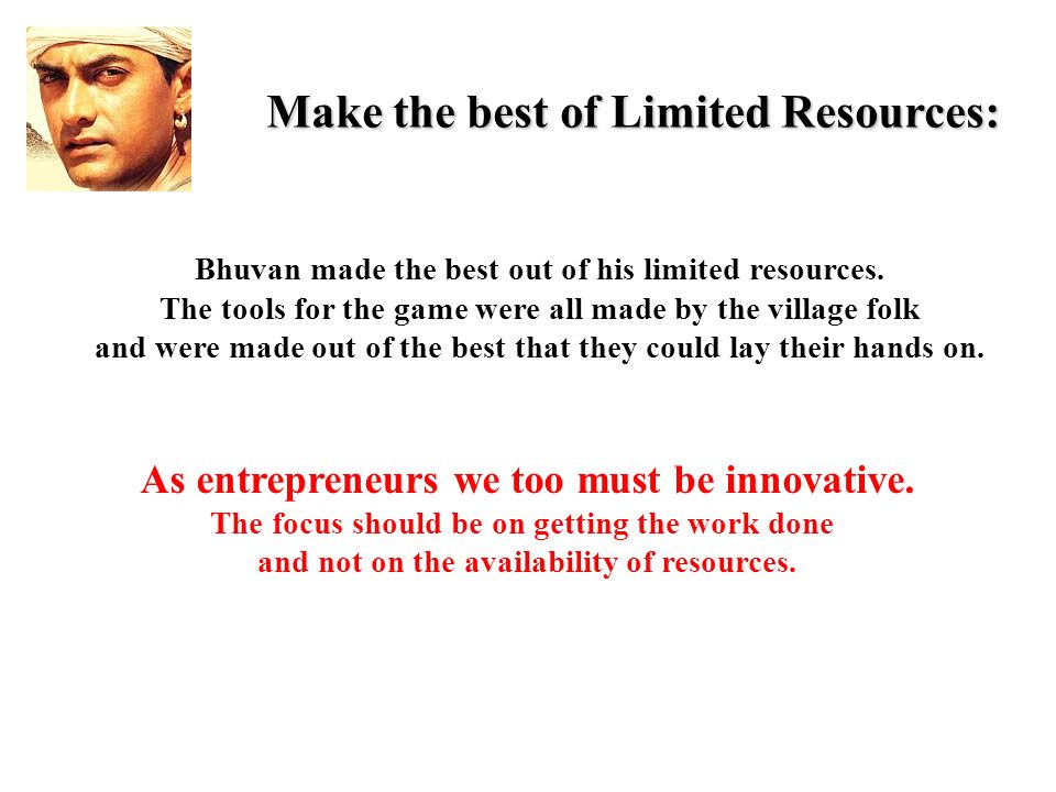 Make the best of Limited Resources: Bhuvan made the best out of his limited resources.