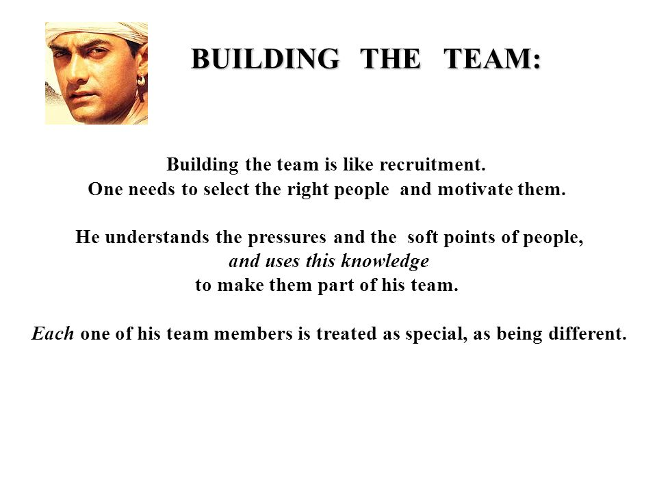 BUILDING THE TEAM: Building the team is like recruitment.