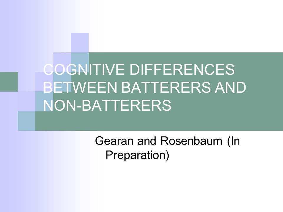COGNITIVE DIFFERENCES BETWEEN BATTERERS AND NON-BATTERERS Gearan and Rosenbaum (In Preparation)