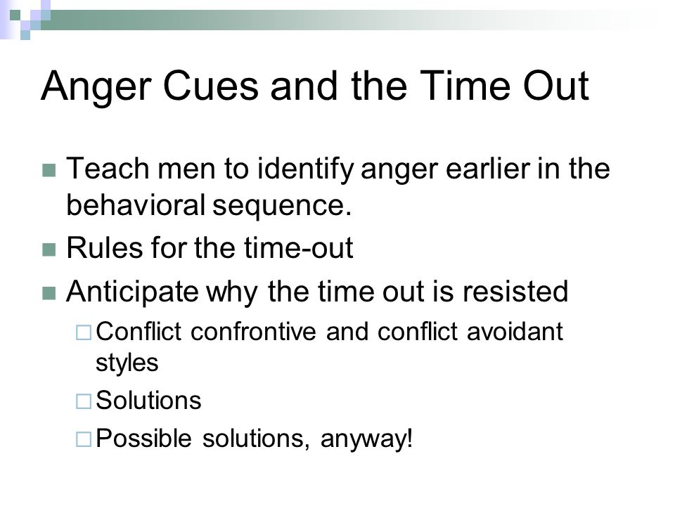 Anger Cues and the Time Out Teach men to identify anger earlier in the behavioral sequence.