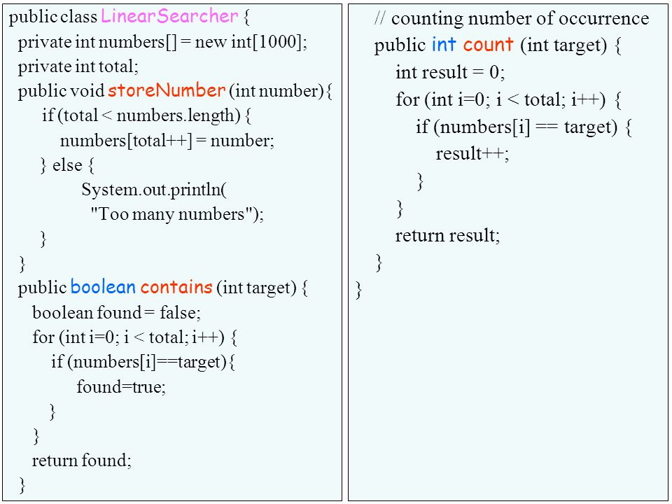 31 public class LinearSearcher { private int numbers[] = new int[1000]; private int total; public void storeNumber (int number){ if (total < numbers.l