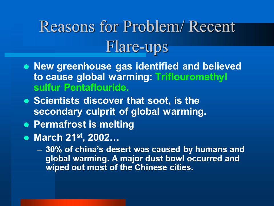 Reasons for Problem/ Recent Flare-ups New greenhouse gas identified and believed to cause global warming: Triflouromethyl sulfur Pentaflouride.