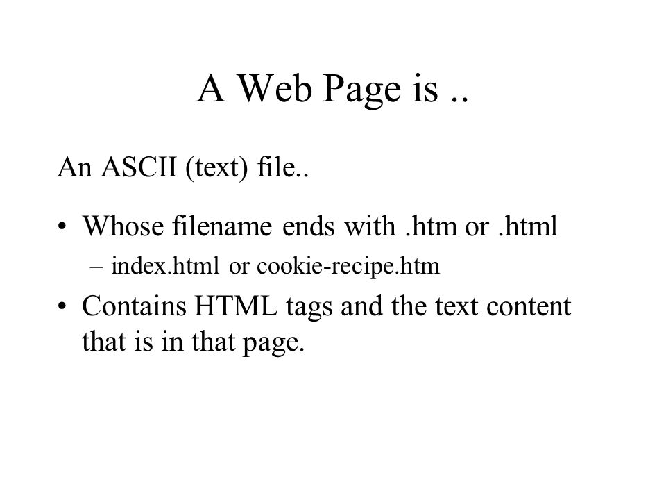 HyperText Markup Language The language in which most Web pages are written An ASCII text file is marked up using HTML tags and the Web browser renders the page.