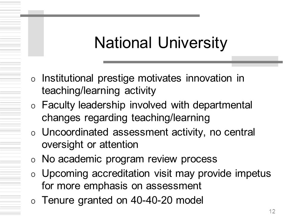 12 National University o Institutional prestige motivates innovation in teaching/learning activity o Faculty leadership involved with departmental cha