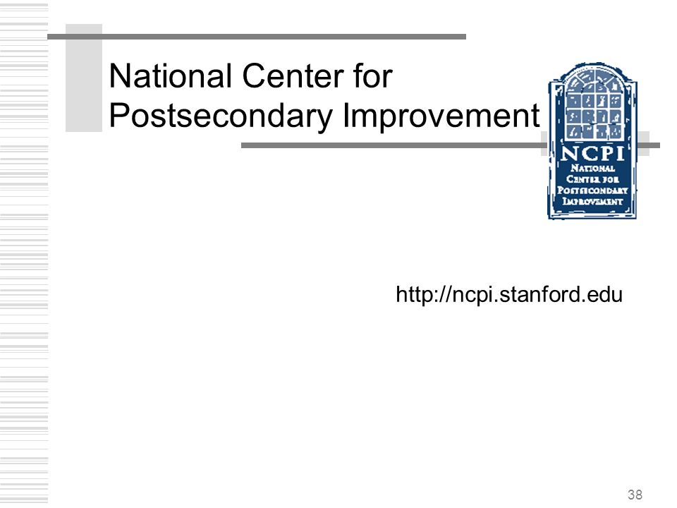 38 National Center for Postsecondary Improvement http://ncpi.stanford.edu