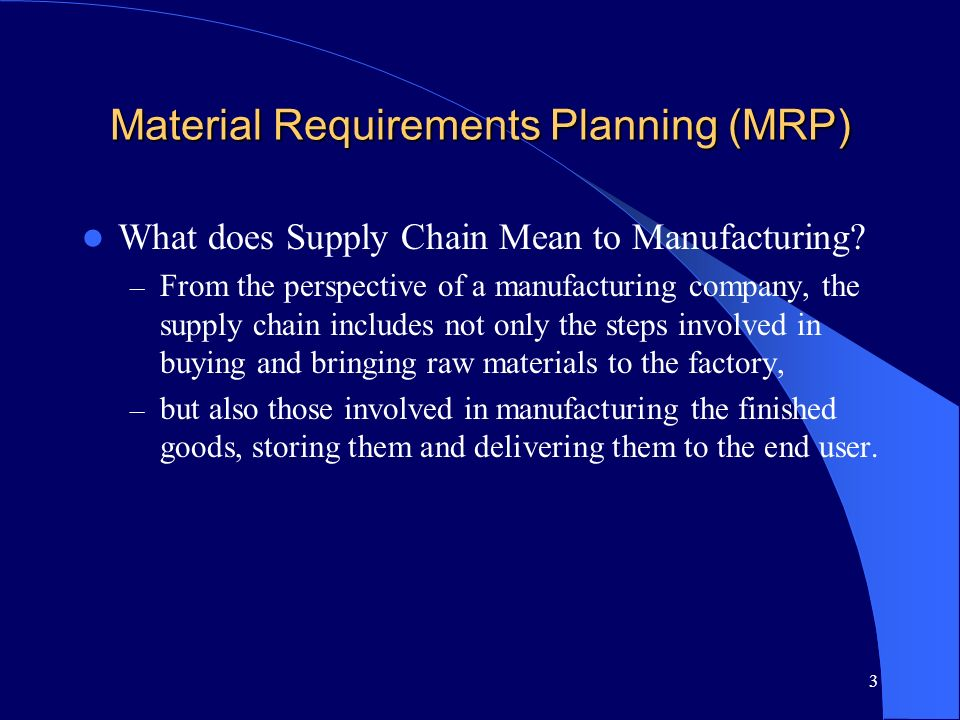 3 Material Requirements Planning (MRP) What does Supply Chain Mean to Manufacturing? – From the perspective of a manufacturing company, the supply cha