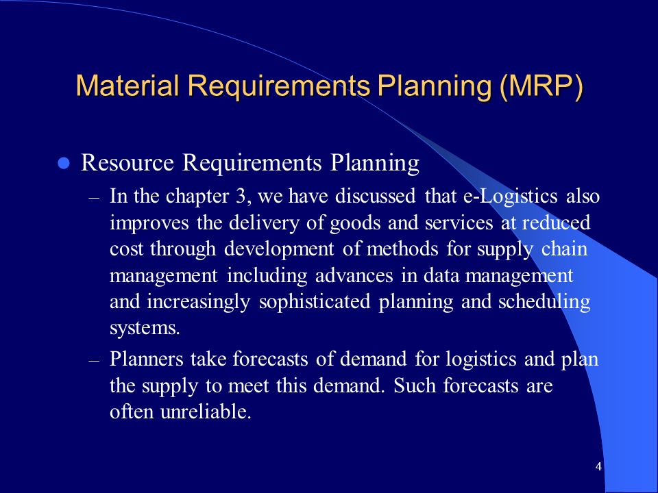 4 Material Requirements Planning (MRP) Resource Requirements Planning – In the chapter 3, we have discussed that e-Logistics also improves the deliver