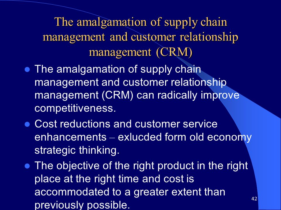 42 The amalgamation of supply chain management and customer relationship management (CRM) The amalgamation of supply chain management and customer rel