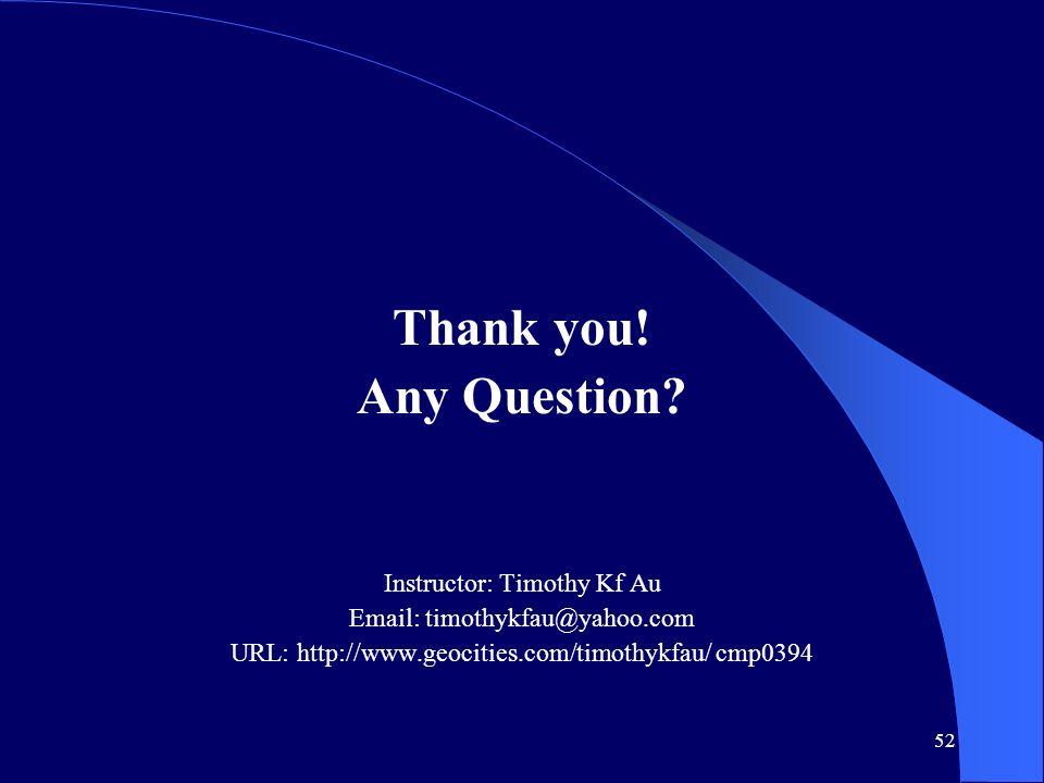 52 Thank you! Any Question? Instructor: Timothy Kf Au Email: timothykfau@yahoo.com URL: http://www.geocities.com/timothykfau/ cmp0394