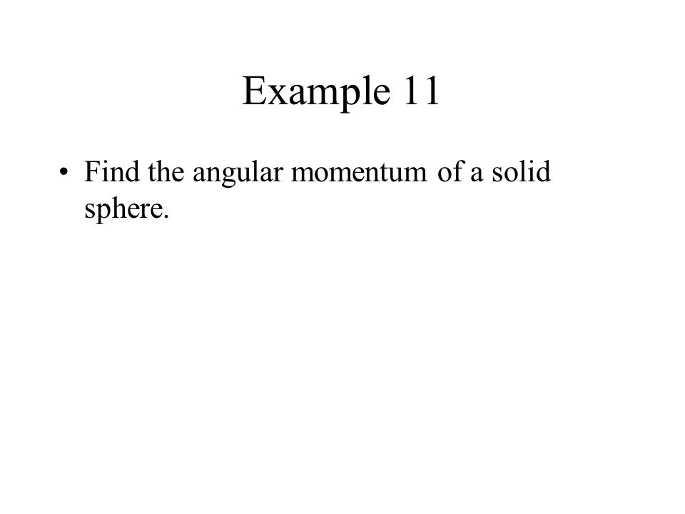 Example 11 Find the angular momentum of a solid sphere.