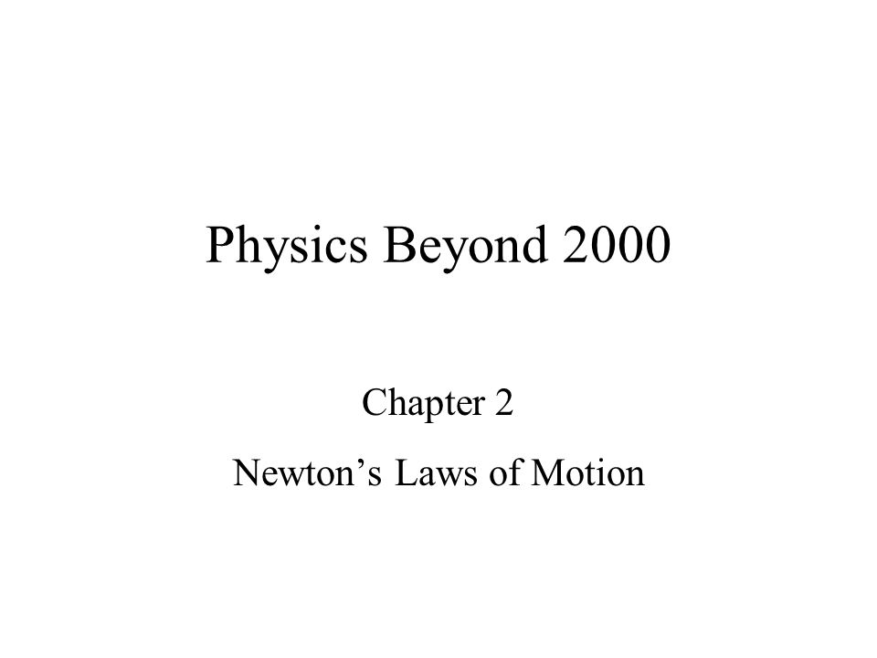 Physics Beyond 2000 Chapter 2 Newtons Laws of Motion