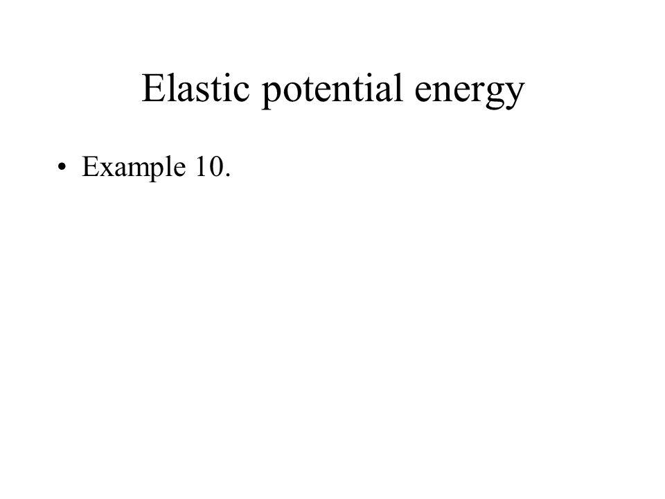 Elastic potential energy Example 10.