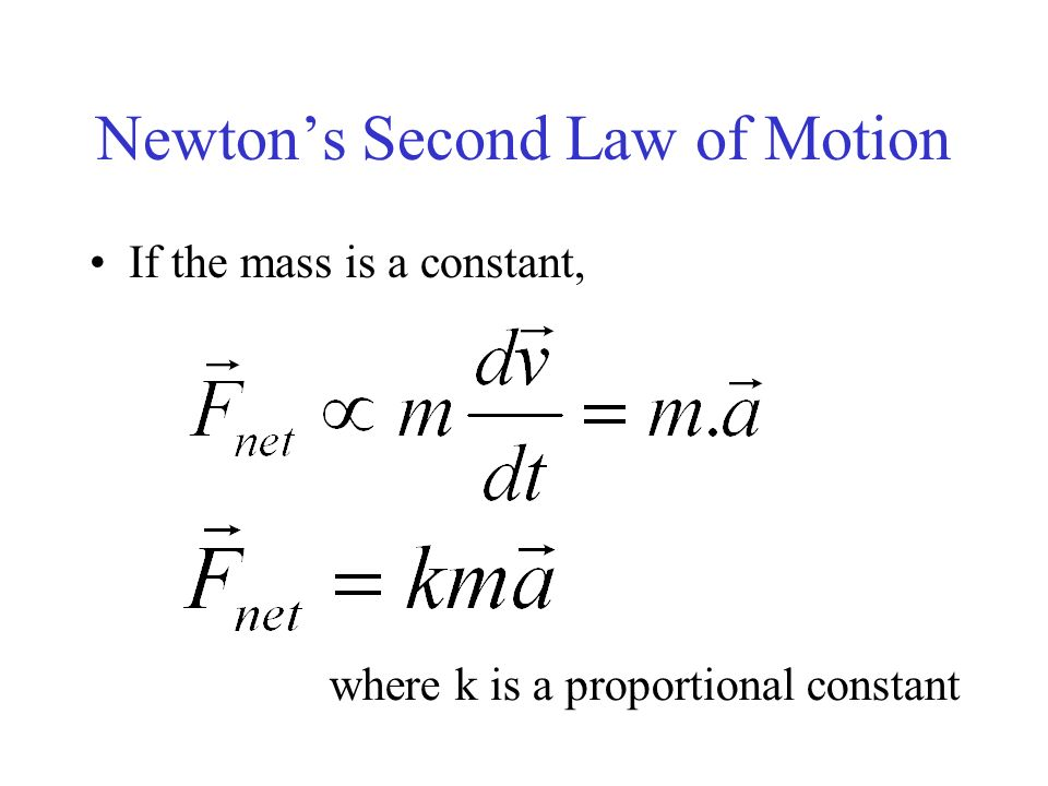 Newtons Second Law of Motion If the mass is a constant, where k is a proportional constant