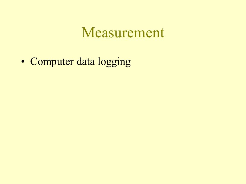 Measurement Mass –Triple beam balance –Electronic balance