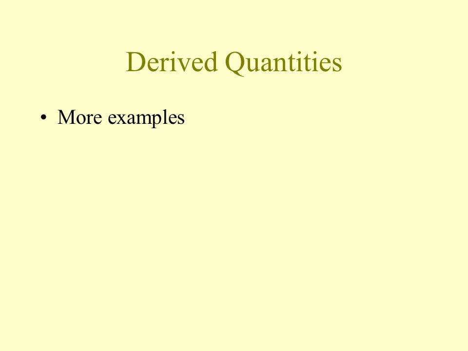 Derived Quantities Can be expressed in terms of the basic quantities Examples –Velocity –Example 1 –Any suggestions?