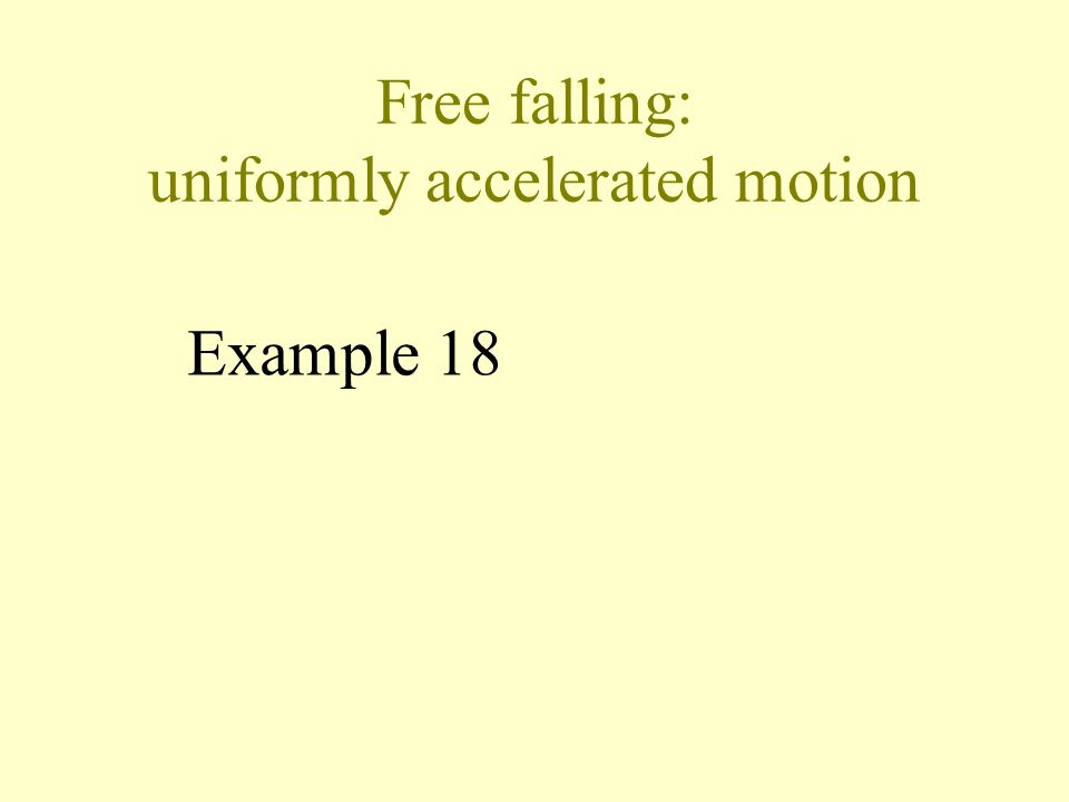 Free falling: uniformly accelerated motion a = -g