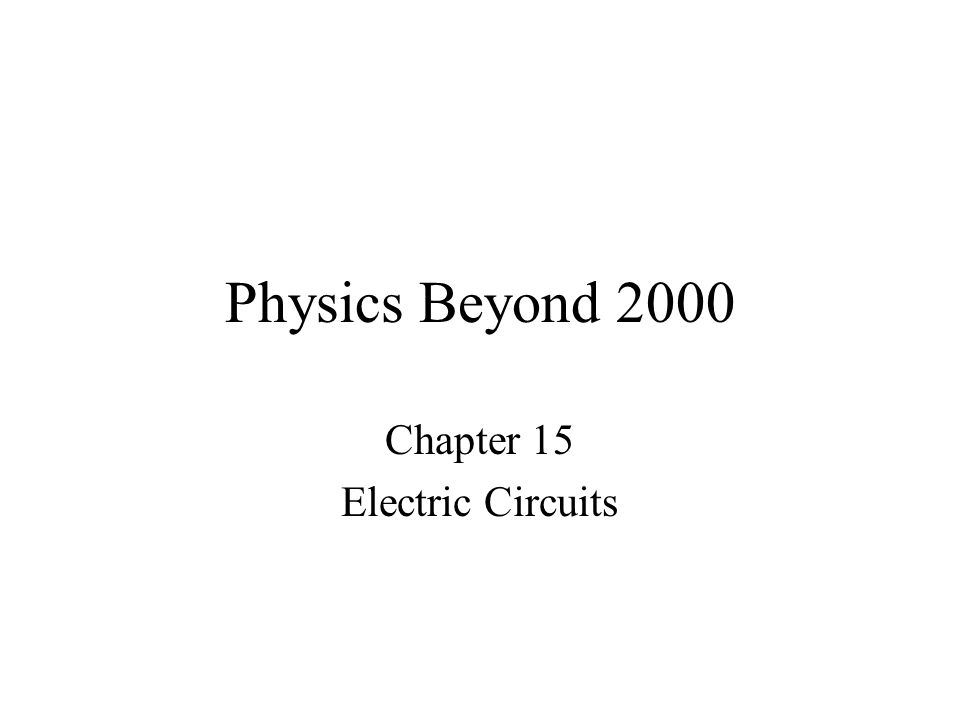 Physics Beyond 2000 Chapter 15 Electric Circuits