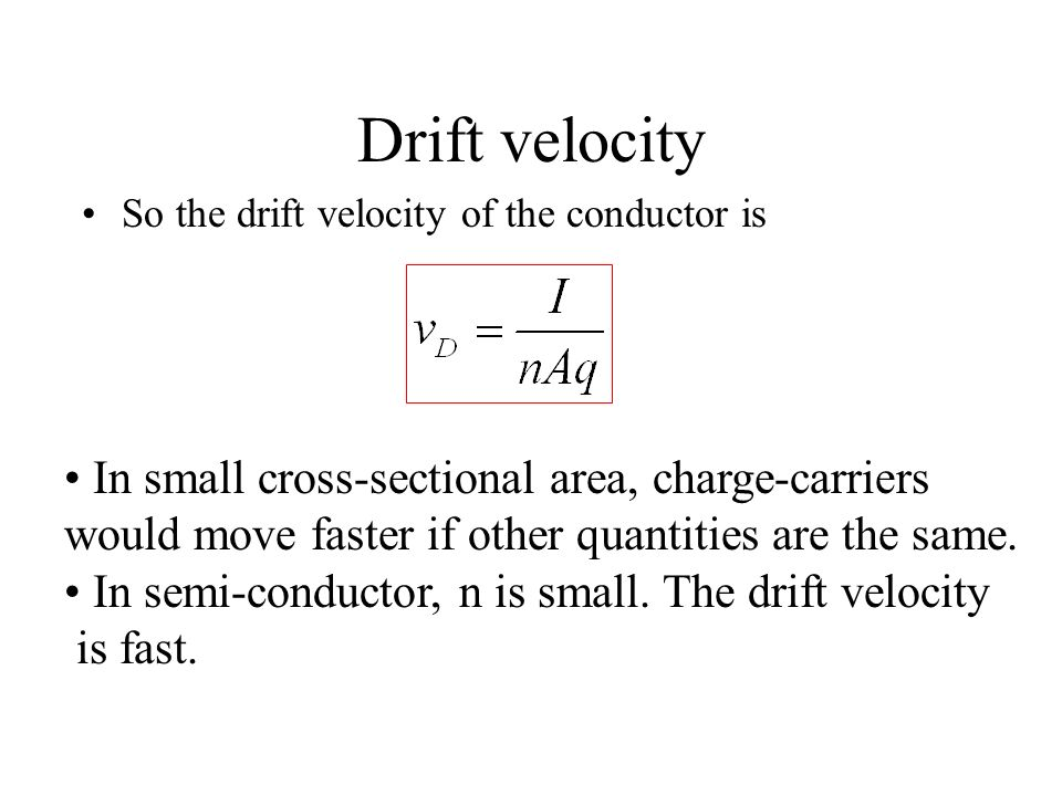Drift velocity So the drift velocity of the charge-carriers in a conductor is electric field strength v D. Δt - - - - - - - - - - - - - - - - - - - -