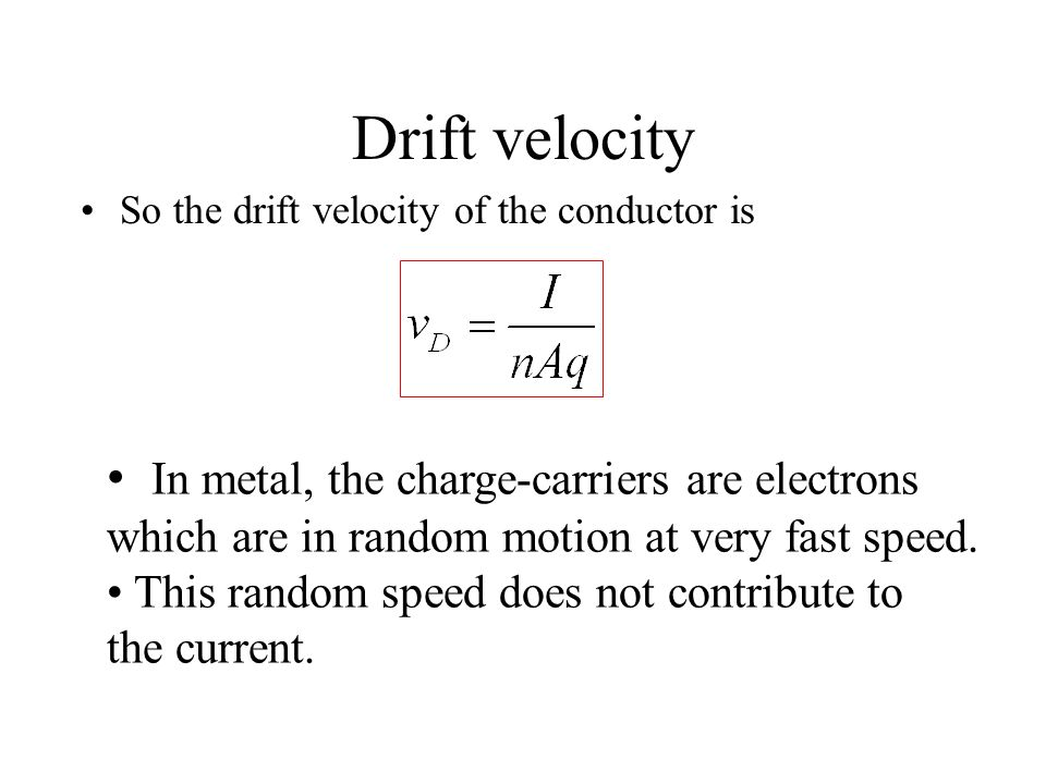 Drift velocity So the drift velocity of the conductor is In small cross-sectional area, charge-carriers would move faster if other quantities are the