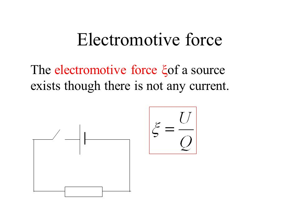 Electromotive force The electromotive force ξof a source is the energy transferred into electrical energy per unit charge within the source. where Q i