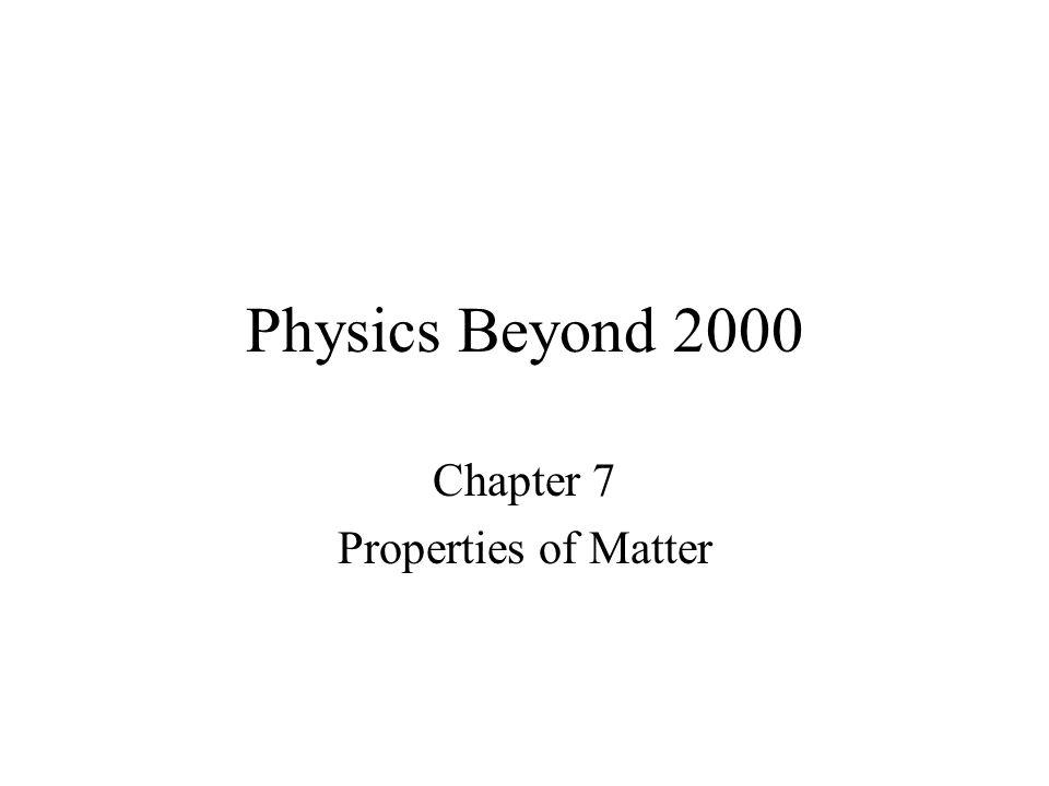 Physics Beyond 2000 Chapter 7 Properties of Matter