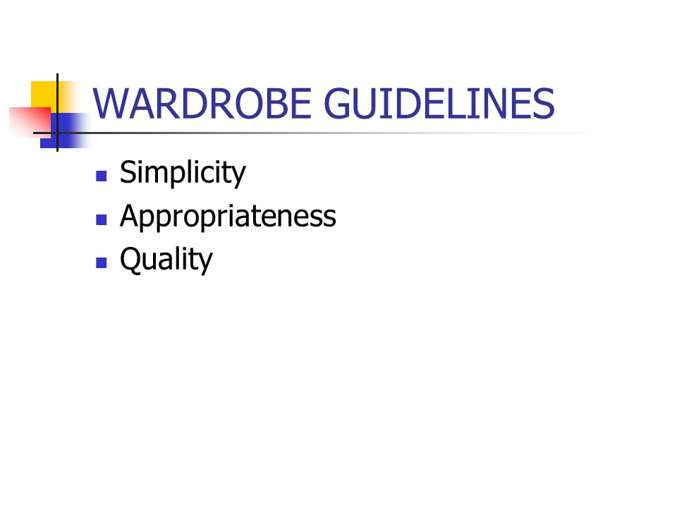 WARDROBE GUIDELINES Simplicity Appropriateness Quality
