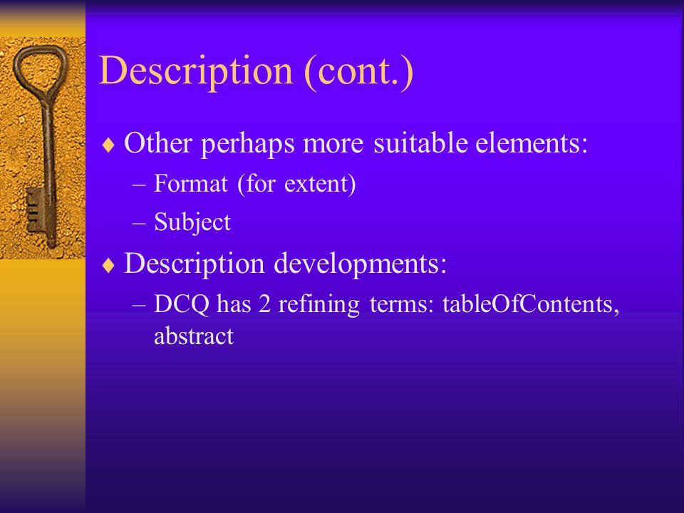 Description (cont.) Other perhaps more suitable elements: –Format (for extent) –Subject Description developments: –DCQ has 2 refining terms: tableOfCo