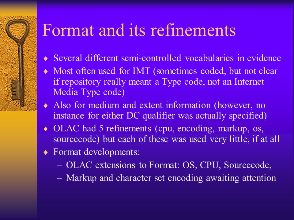 Format and its refinements Several different semi-controlled vocabularies in evidence Most often used for IMT (sometimes coded, but not clear if repos