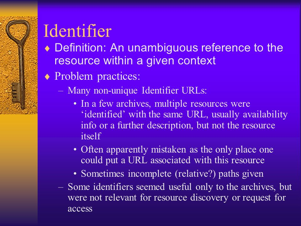 Identifier Definition: An unambiguous reference to the resource within a given context Problem practices: –Many non-unique Identifier URLs: In a few a