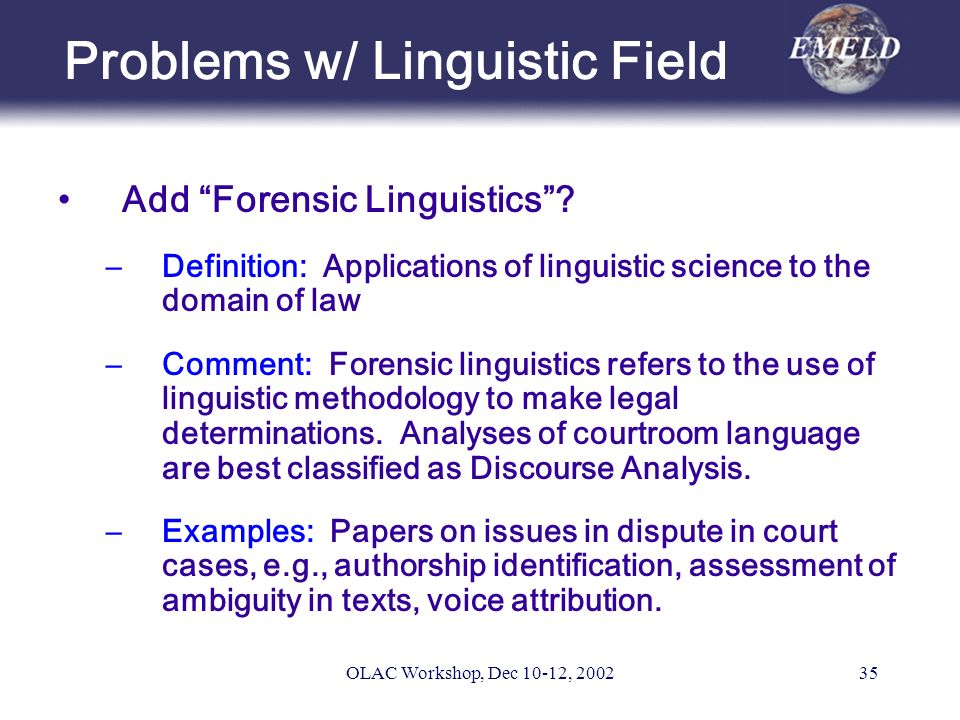 OLAC Workshop, Dec 10-12, 200235 Problems w/ Linguistic Field Add Forensic Linguistics.