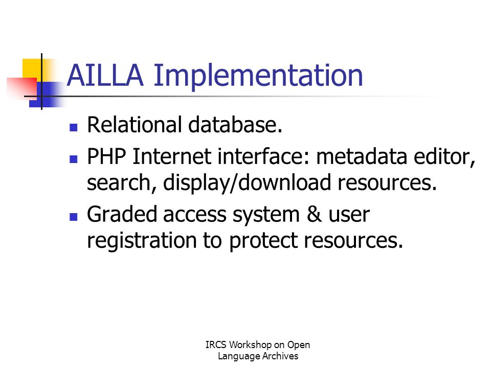 IRCS Workshop on Open Language Archives AILLA Implementation Relational database.