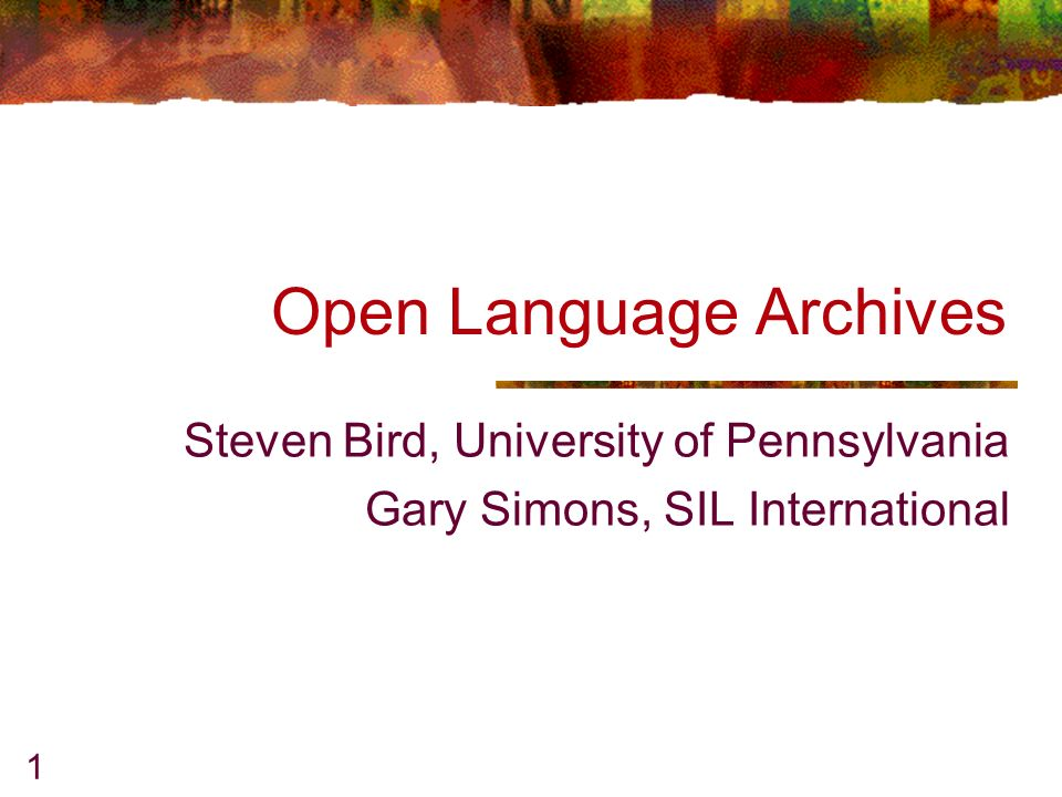 1 Open Language Archives Steven Bird, University of Pennsylvania Gary Simons, SIL International