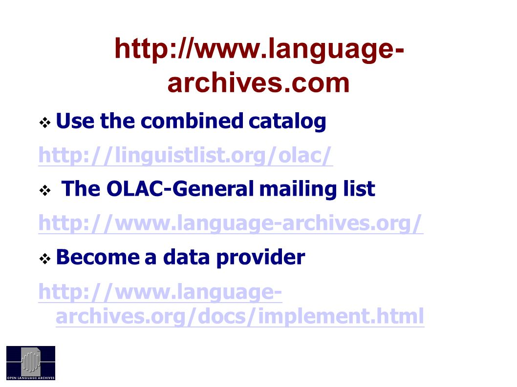 http://www.language- archives.com Use the combined catalog http://linguistlist.org/olac/ The OLAC-General mailing list http://www.language-archives.or